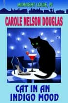 Cat in an Indigo Mood - A Midnight Louie Feline PI Mystery ebook by Carole Nelson Douglas