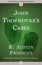 John Thorndyke's Cases ebook by R. Austin Freeman, Otto Penzler