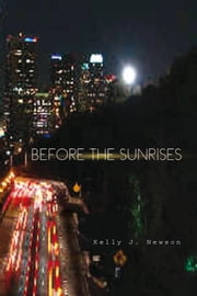 BEFORE THE SUNRISES ebook by Kelly J. Newson