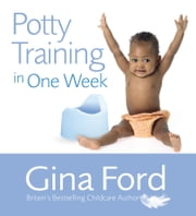 Potty Training In One Week ebook by Gina Ford