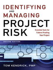 Identifying and Managing Project Risk - Essential Tools for Failure-Proofing Your Project ebook by Tom KENDRICK