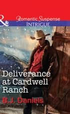 Deliverance at Cardwell Ranch (Mills & Boon Intrigue) (Cardwell Cousins, Book 3) ebook by B.J. Daniels