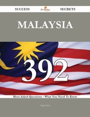 Malaysia 392 Success Secrets - 392 Most Asked Questions On Malaysia - What You Need To Know ebook by Craig Garza