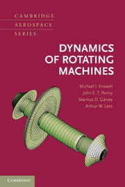 Dynamics of Rotating Machines ebook by Michael I. Friswell,John E. T. Penny,Seamus D. Garvey,Arthur W. Lees