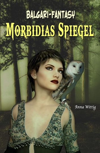 Morbidias Spiegel ebook by anna wittig
