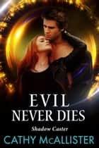 Evil Never Dies (Shadow Caster 3) ebook by Cathy McAllister