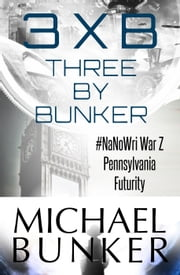 Three By Bunker: Three Short Works of Fiction ebook by Michael Bunker