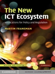 The New ICT Ecosystem - Implications for Policy and Regulation ebook by Martin Fransman
