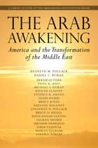 The Arab Awakening - America and the Transformation of the Middle East ebook by Kenneth M. Pollack, Daniel L. Byman, Akram Al-Turk,...