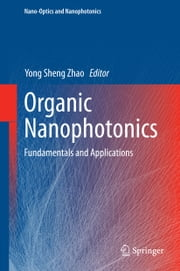 Organic Nanophotonics - Fundamentals and Applications ebook by Yong Sheng Zhao