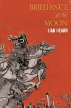 Brilliance of the Moon - Tales of the Otori Book 3 ebook by Lian Hearn