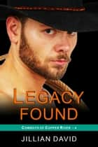Legacy Found (Copper River Cowboys, Book 4) - Contemporary Western Romance ebook by Jillian David