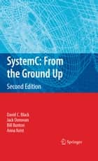 SystemC: From the Ground Up, Second Edition ebook by David C. Black,Jack Donovan,Bill Bunton,Anna Keist