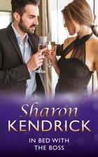 In Bed With The Boss (Mills & Boon Modern) eBook by Sharon Kendrick