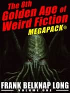 The 8th Golden Age of Weird Fiction MEGAPACK®: Frank Belknap Long (Vol. 1) ebook by Frank Belknap Long, Shawn Garrett
