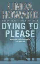 Dying To Please ebook by Linda Howard