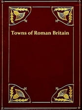 The Towns of Roman Britain ebook by J. O. Bevan