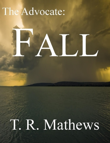 The Advocate: Fall ebook by T R Mathews