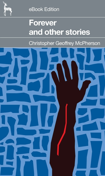 Forever: and other stories ebook by Christopher Geoffrey McPherson
