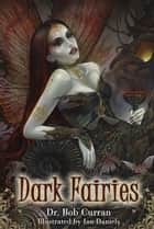 Dark Fairies ebook by Bob Curran, Ian Daniels