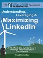 Windmill Networking: Understanding, Leveraging & Maximizing LinkedIn ebook by Neal Schaffer
