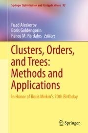Clusters, Orders, and Trees: Methods and Applications - In Honor of Boris Mirkin's 70th Birthday ebook by Fuad Aleskerov,Boris Goldengorin,Panos M. Pardalos