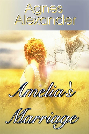 Amelia's Marriage ebook by Agnes Alexander