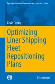 Optimizing Liner Shipping Fleet Repositioning Plans ebook by Kevin Tierney