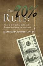 The 90% Rule: How To Get Out Of Debt And Prosper And Why It's Important ebook by Matthew M. Carter II