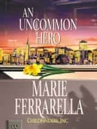 Childfinders, Inc.: An Uncommon Hero ebook by Marie Ferrarella