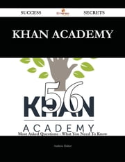 Khan Academy 56 Success Secrets - 56 Most Asked Questions On Khan Academy - What You Need To Know ebook by Andrew Huber