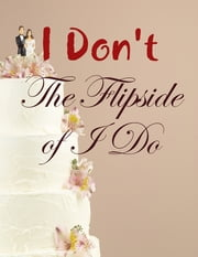 I Don't - The Flipside of I Do ebook by M Osterhoudt