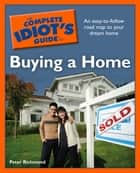 The Complete Idiot's Guide to Buying a Home - An Easy-to-Follow Road Map to Your Dream Home ebook by Peter Richmond