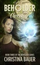 Cherished - Beholder Book 3 ebook by Christina Bauer