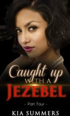 Caught Up with a Jezebel 4 - Sister Diva White's Scandal, #4 ebook by Kia Summers