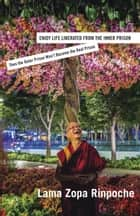 Enjoy Life Liberated From the Inner Prison ebook by Lama Zopa Rinpoche
