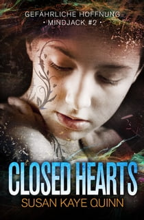 Closed Hearts – Gefährliche Hoffnung (Mindjack #2) ebook by Susan Kaye Quinn, Michael Drecker, Daniela Skirl