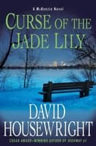 Curse of the Jade Lily ebook by David Housewright