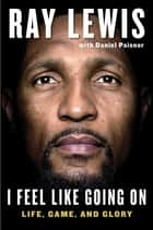 I Feel Like Going On ebook by Ray Lewis,Daniel Paisner
