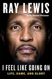 I Feel Like Going On - Life, Game, and Glory ebook by Ray Lewis,Daniel Paisner