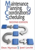 Maintenance Planning, Coordination, & Scheduling ebook by Don Nyman, Joel Levitt