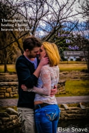 Love is Safe - Book Three ebook by Elsie Snave