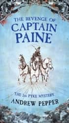 The Revenge Of Captain Paine ebook by Andrew Pepper