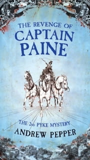 The Revenge Of Captain Paine - A Pyke Mystery ebook by Andrew Pepper