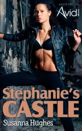 Stephanie's Castle: From the depths of degradation to the heights of supreme power ebook by Susanna Hughes