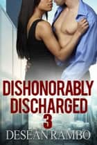 Dishonorably Discharged 3: The Ex's Tour ebook by Desean Rambo