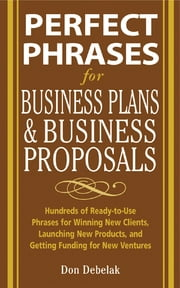 Perfect Phrases for Business Proposals and Business Plans ebook by Don Debelak