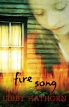 Fire Song ebook by Libby Hathorn