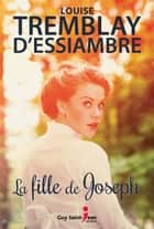 La fille de Joseph ebook by Louise Tremblay d'Essiambre