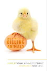 The Ethics of Killing Animals ebook by Tatjana Visak,Robert Garner,Peter Singer